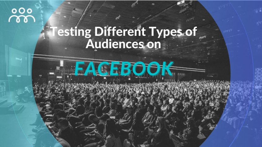 Testing Different Types of Audiences on Facebook